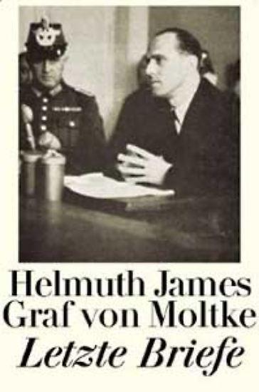 Zuletzt schrieb Helmuth James von Moltke seine Briefe mit gefesselten Händen und einem Bleistiftstummel.