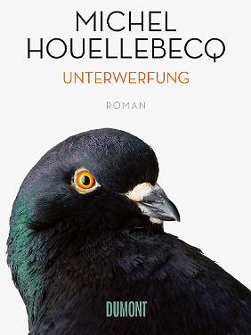 """""""Unterwerfung"""" ist bei Dumont erschienen, 280 Seiten im Hardcover, aus dem Französischen von Norma Cassau und Bernd Wilczek, 22,99 Euro."""