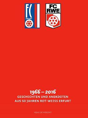 """""""FC RWE. 1966-2016: Geschichten & Anekdoten aus 50 Jahren Rot-Weiß Erfurt"""" ist beim Verlag Die Werkstatt erschienen und kostet 29,90 Euro."""