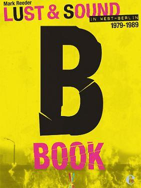 """Das """"B-Book: Lust & Sound in West-Berlin"""" ist bei Edel Books erschienen. Gebunden, 224 Seiten, 100 Bilder, 39,95 Euro."""