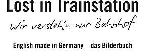 Das neue Buch von Peter Littger: Lost in Trainstation - Wir versteh'n nur Bahnhof